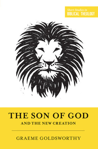 The Son of God and the New Creation (Short Studies in Biblical Theology)