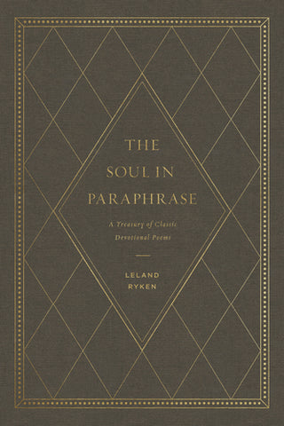 The Soul in Paraphrase: A Treasury of Classic Devotional Poems  By Leland Ryken
