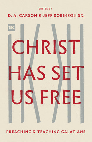 Christ Has Set Us Free: Preaching and Teaching Galatians