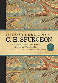 Lost Sermons of C. H. Spurgeon Volume II: A Critical Edition of His Earliest Outlines and Sermons between 1851 and 1854