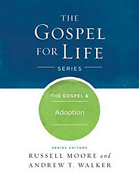 The Gospel & Adoption (The Gospel for Life Series)