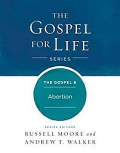 The Gospel & Abortion (The Gospel for Life Series)