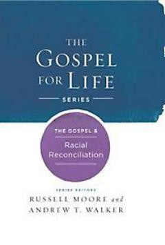 The Gospel & Racial Reconciliation (The Gospel for Life Series)