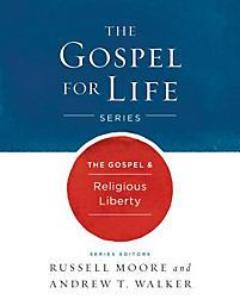 The Gospel & Religious Liberty (The Gospel for Life Series)