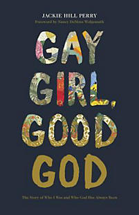 Gay Girl, Good God  The Story of Who I Was, and Who God Has Always Been Jackie Hill Perry
