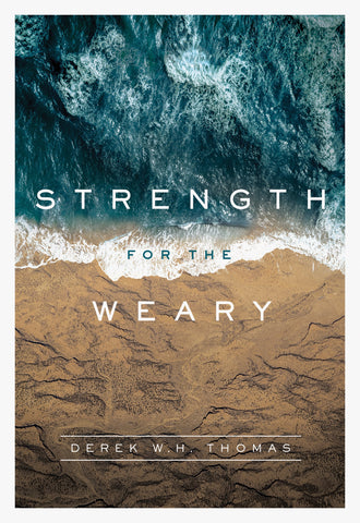 Strength for the Weary by Derek Thomas