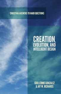 Creation, Evolution, and Intelligent Design (Christian Answers to Hard Questions)
