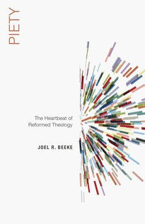Piety:  The Heartbeat of Reformed Theology