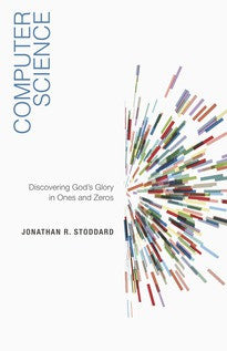 Computer Science:  Discovering God's Glory in Ones and Zeros