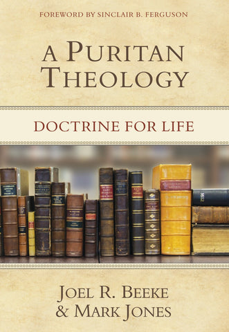 A Puritan Theology: Doctrine for Life
