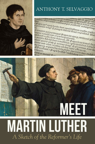 Meet Martin Luther: A Sketch of the Reformer's Life