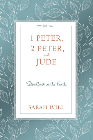 1 Peter, 2 Peter, and Jude: Steadfast in the Faith
