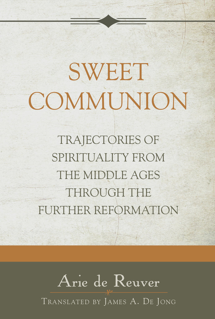 Sweet Communion: Trajectories of Spirituality From the Middle Ages Through the Further Reformation