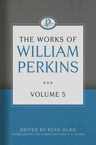 The Works of William Perkins: Volume 5