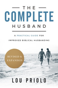 The Complete Husband, Revised and Expanded: A Practical Guide for Improved Biblical Husbanding