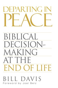 Departing in Peace:  Biblical Decision-Making at the End of Life