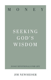 Money: Seeking God's Wisdom (31-Day Devotionals for Life)