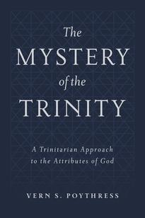 The Mystery of the Trinity: A Trinitarian Approach to the Attributes of God