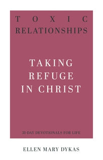 Toxic Relationships: Taking Refuge in Christ  (31-Day Devotionals for Life)