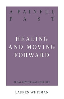 Painful Past: Healing  and Moving Forward  (31-Day Devotionals for Life)