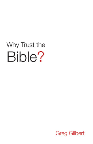 Why Trust the Bible?  25-pack  By Greg Gilbert
