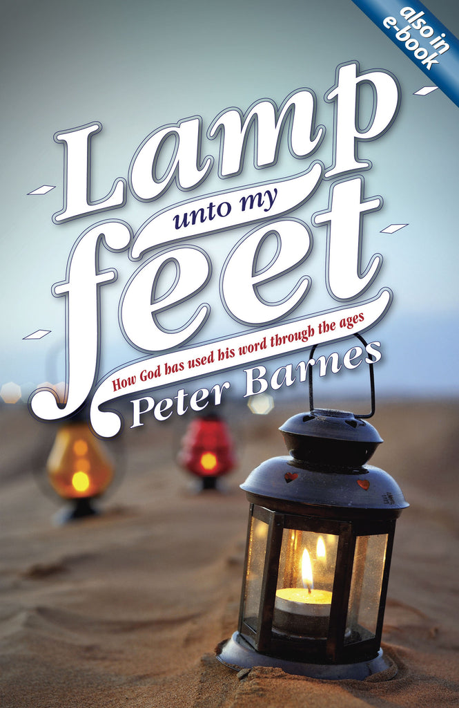 Lamp Unto My Feet How God has Used His Word through the Ages