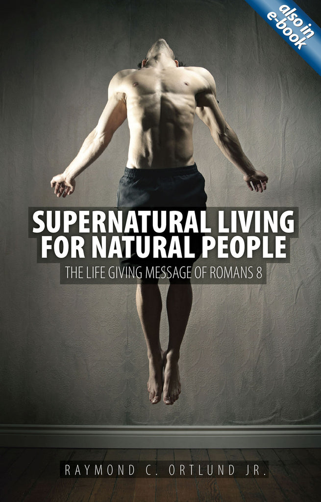 Supernatural Living for Natural People: The Life-giving message of Romans 8