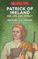Patrick of Ireland:  His Life and Impact