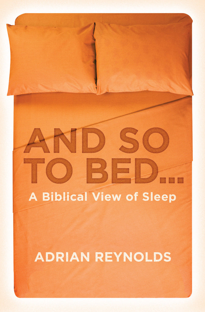 And so to Bed... A Biblical View of Sleep