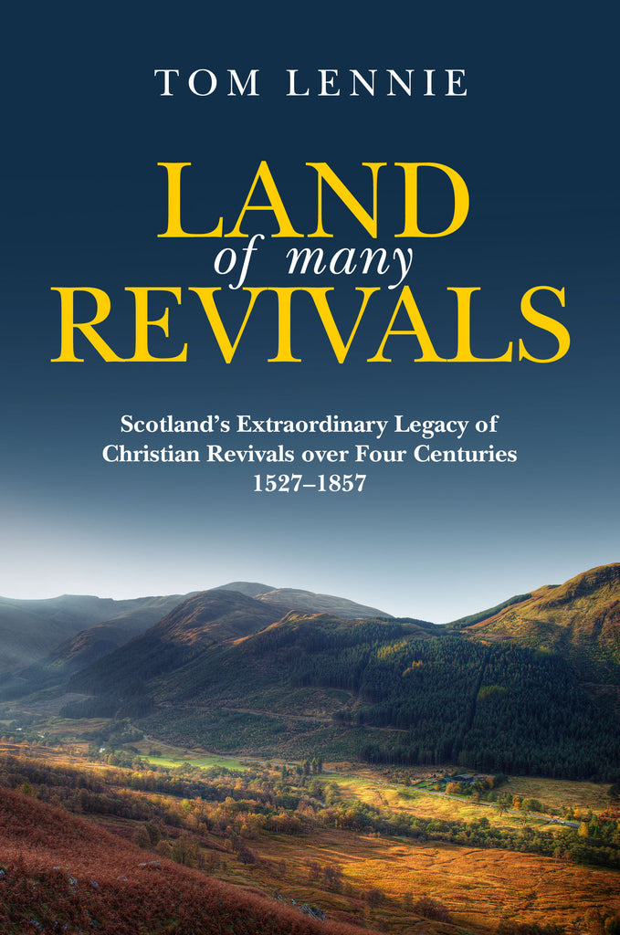 Land of Many Revivals Scotland's Extraordinary Legacy of Christian Revivals over Four Centuries (1527–1857)