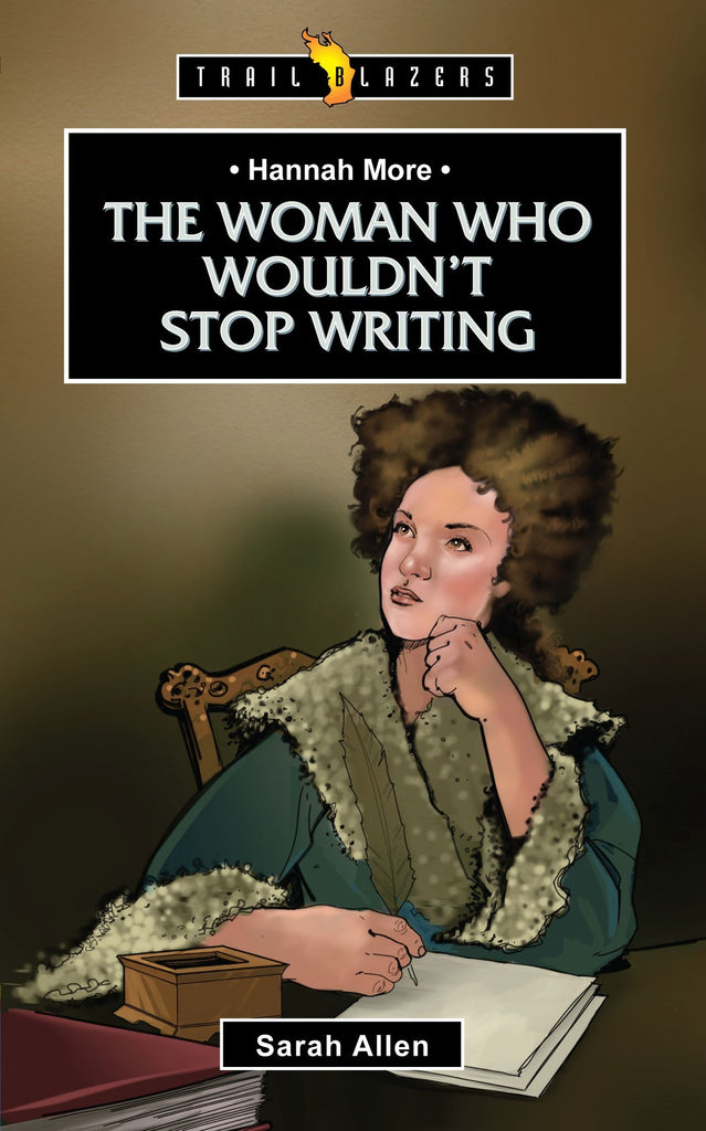 Hannah More: The Woman Who Wouldn't Stop Writing (Trailblazers)