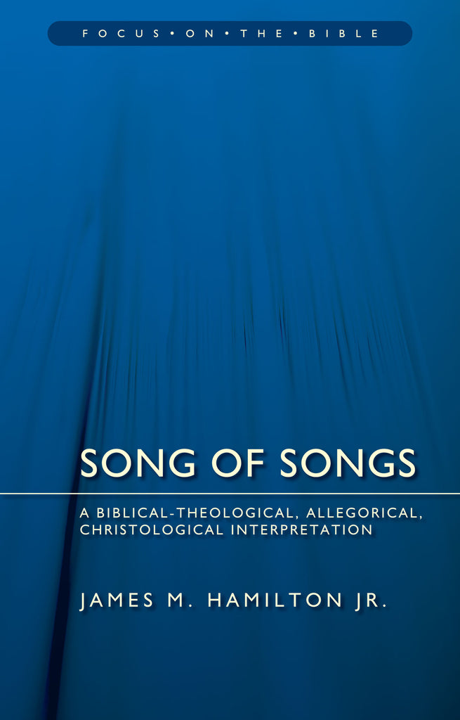 Song of Songs: A Biblical-Theological, Allegorical, Christological Interpretation (Focus on the Bible)