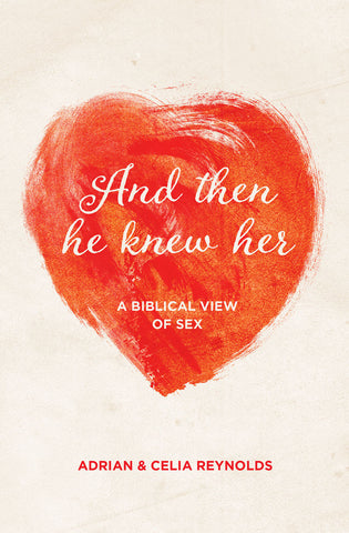 And Then He Knew Her: A biblical view of sex