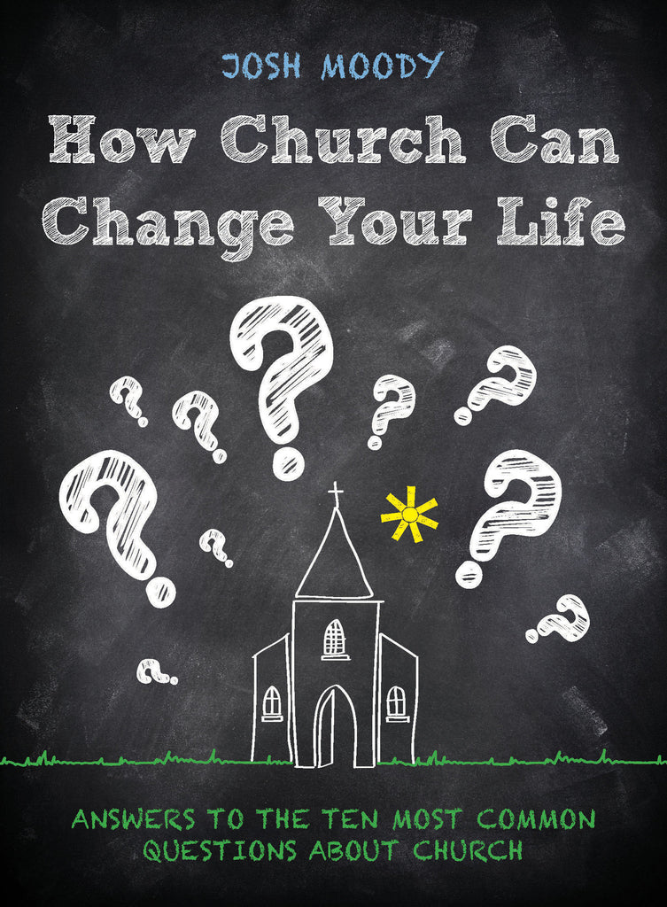 How Church Can Change Your Life: Answers to the 10 Most Common Questions about Church