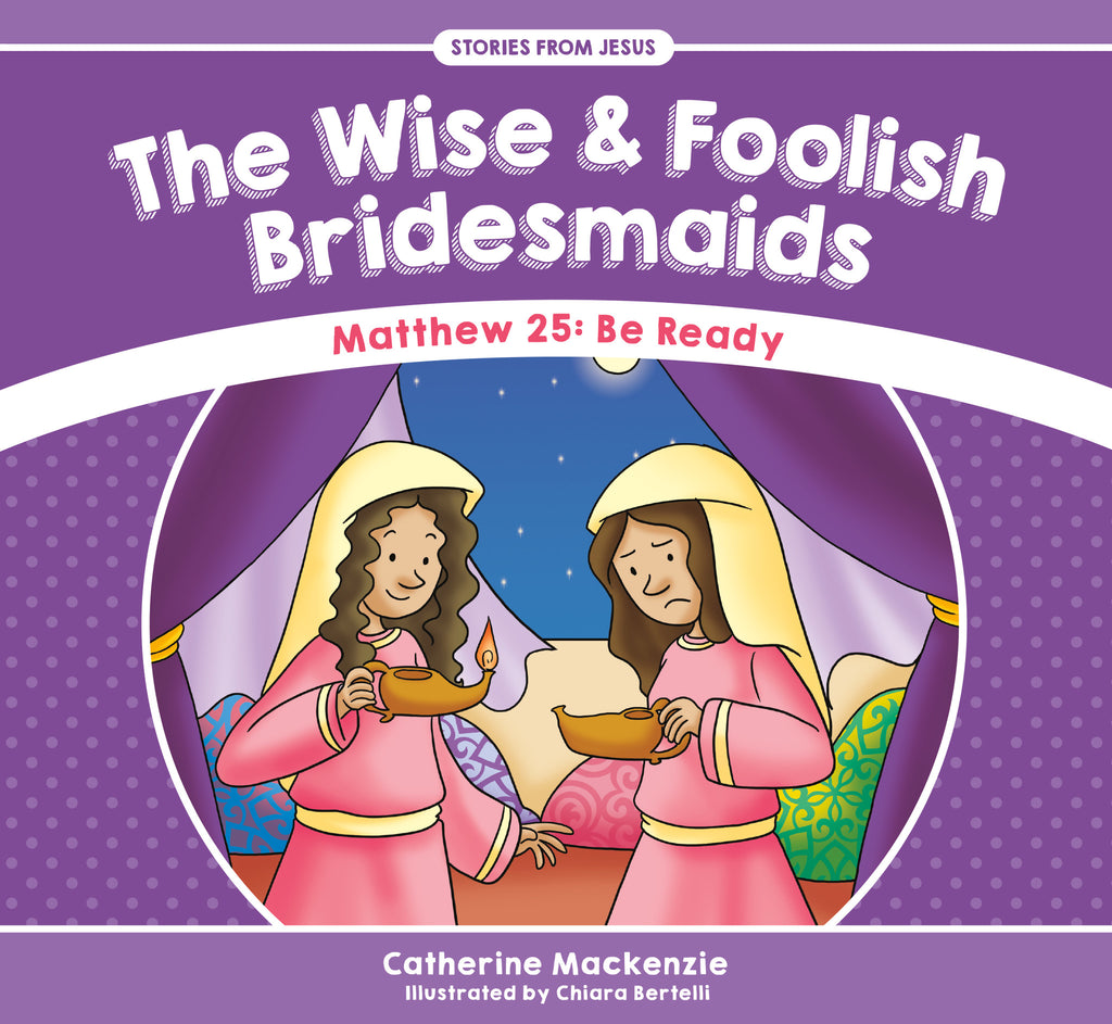 The Wise And Foolish Bridesmaids (Stories from Jesus)
