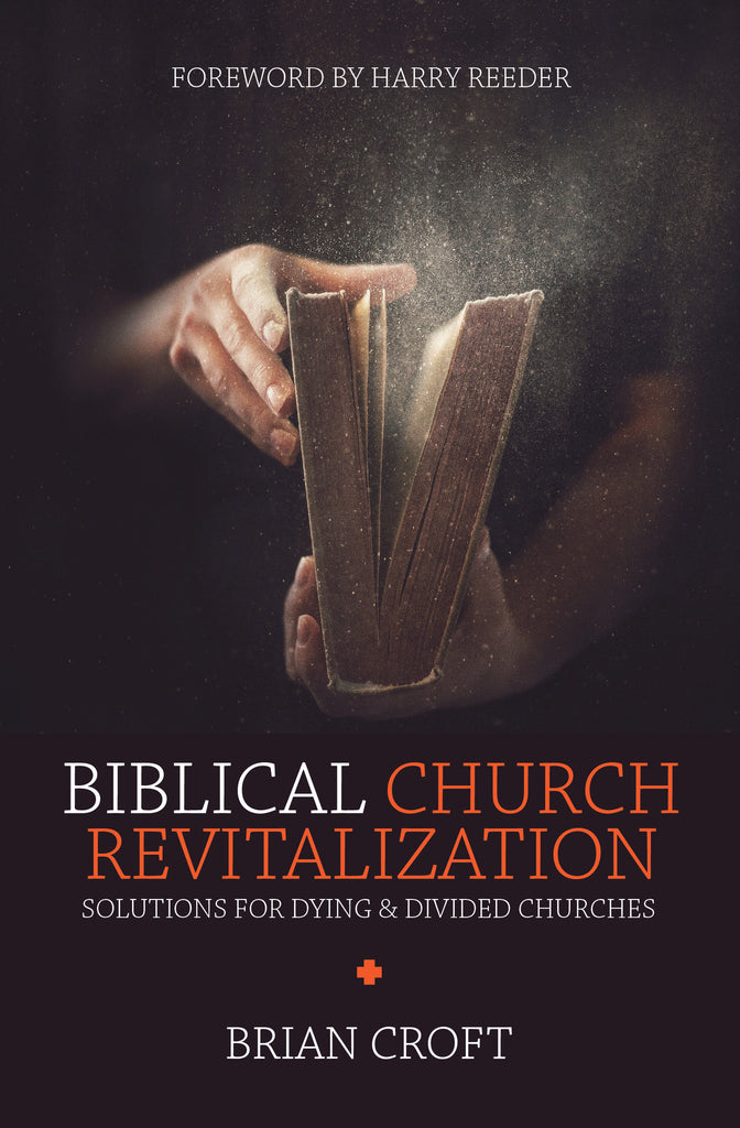 Biblical Church Revitalization: Solutions for Dying & Divided Churches
