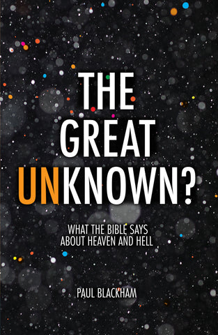 The Great Unknown? What the Bible says about Heaven and Hell