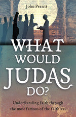 What Would Judas Do? Understanding faith through the most famous of the faithless