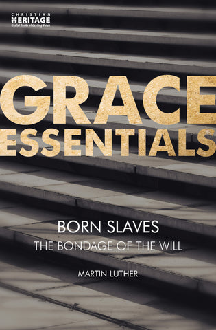 Born Slaves: The Bondage of the Will (Grace Essentials)