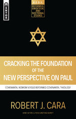 Cracking the Foundation of the New Perspective on Paul: Covenantal Nomism versus Reformed Covenantal Theology (Reformed Exegetical Doctrinal Studies series)