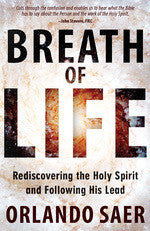 Breath of Life Rediscovering the Holy Spirit and Following His Lead
