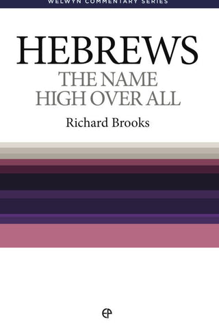Hebrews - The Name High Over All (Welwyn Commentary Series)
