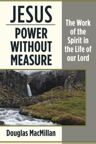 Jesus - Power Without Measure: The Work of the Spirit in the Life of our Lord