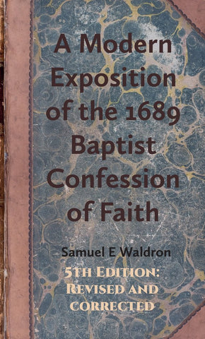 A Modern Exposition of the 1689 Baptist Confession of Faith (Hardcover)