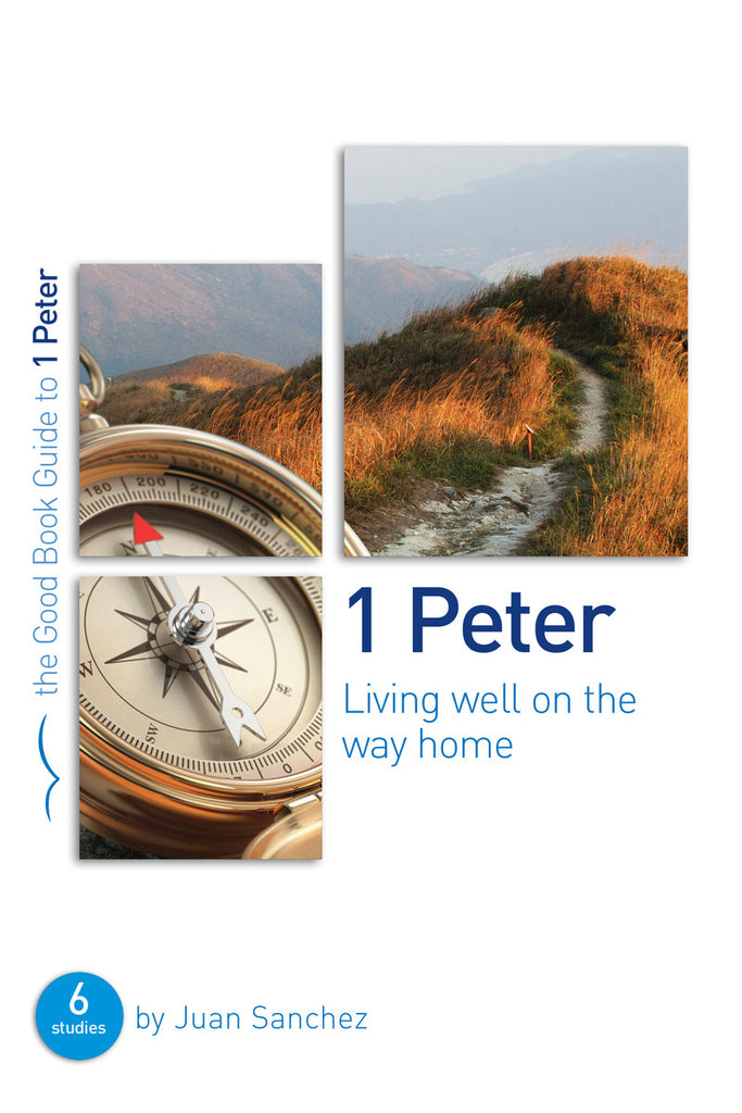 1 Peter: Living well on the way home (Good Book Guides)