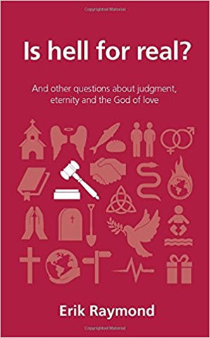 Is hell for real? And other questions about judgment, eternity and the God of love