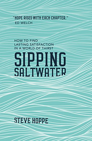 Sipping Saltwater: How to find lasting satisfaction in a world of thirst