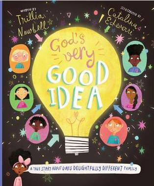 God's Very Good Idea A True Story of God's Delightfully Different Family