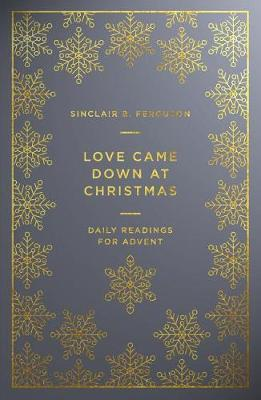 Love Came Down At Christmas: An advent devotional