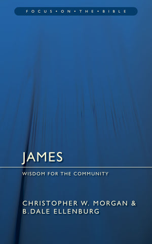 James: Wisdom for the Community (Focus on the Bible)